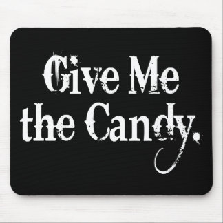 Give Me The Candy Mouse Pad