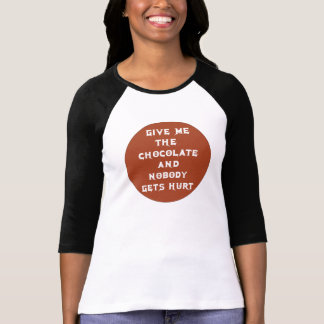 GIVE ME THE CHOCOLATE AND NOBODY GETS HURT T-Shirt