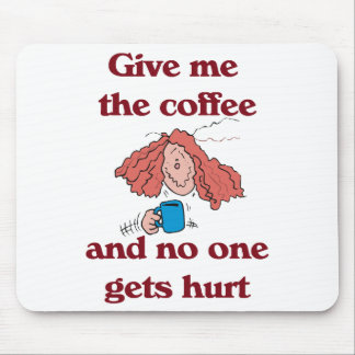 Give Me the Coffee and No One Gets Hurt Mousepad