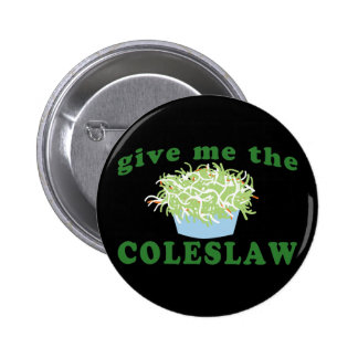 Give Me The Coleslaw 2 Inch Round Button