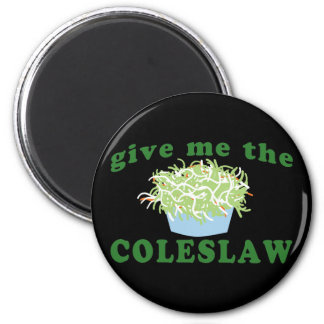 Give Me The Coleslaw 2 Inch Round Magnet