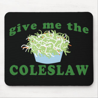 Give Me The Coleslaw Mouse Pad