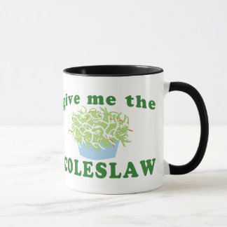 Give Me The Coleslaw Mug