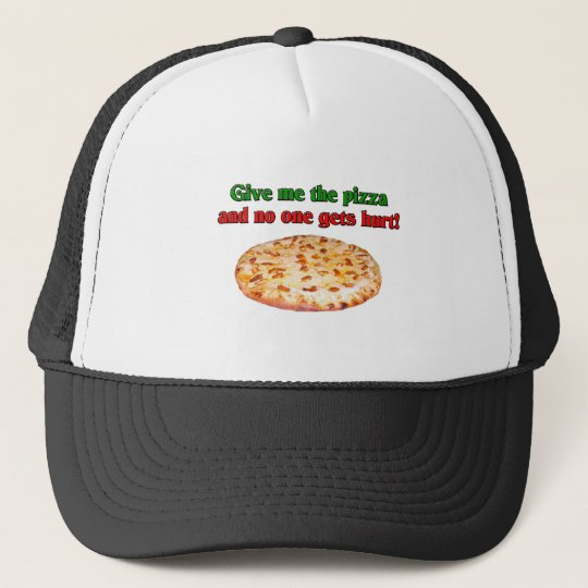 Give me the pizza and no one get hurt? trucker hat