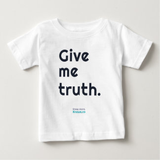 Give me truth. baby T-Shirt