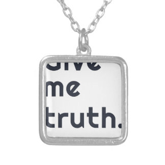 Give me truth. pendants