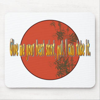 Give me your best shot, pal. I can take it. Mouse Pad