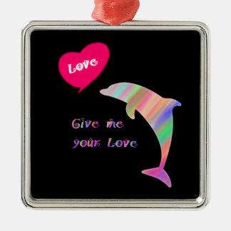 Give me your love_dolphin metal ornament