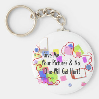 Give Me Your Pictures And No One Gets Hurt Basic Round Button Keychain