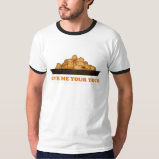 Give Me Your Tots T Shirt