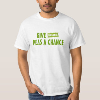 Give (Organic) Peas A Chance T Shirt