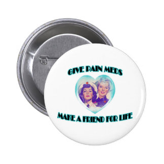 Give Pain Meds-Make A Friend For Life Buttons