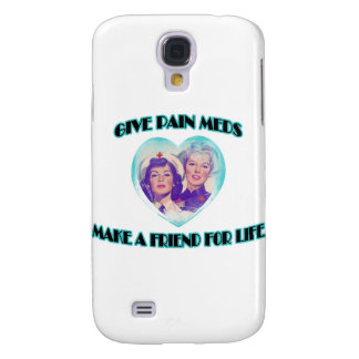 Give Pain Meds-Make A Friend For Life Galaxy S4 Case