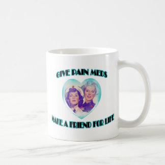 Give Pain Meds-Make A Friend For Life Mugs