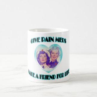 Give Pain Meds-Make A Friend For Life Mug