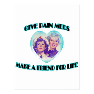 Give Pain Meds-Make A Friend For Life Postcard