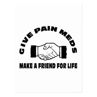 Give Pain Meds-Make A Friend For Life Postcards