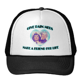 Give Pain Meds-Make A Friend For Life Trucker Hat