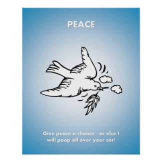 give-peace-a-chance-or-else-i-will-poop-all-over poster