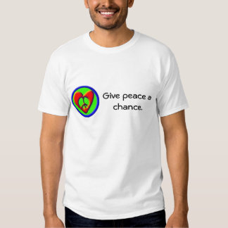 Give peace a chance. t-shirt