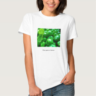 Give peas a chance. shirt