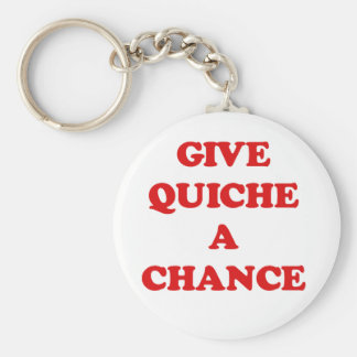 GIVE QUICHE A CHANCE KEYCHAIN