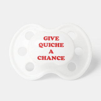 GIVE QUICHE A CHANCE PACIFIER