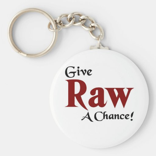 Give raw a chance key chains