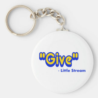 """Give"" Said The Little Stream Basic Round Button Keychain"