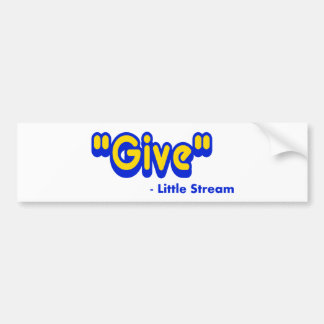"""Give"" Said The Little Stream Bumper Sticker"