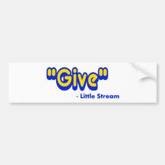 """""""Give"""" Said The Little Stream Car Bumper Sticker"""