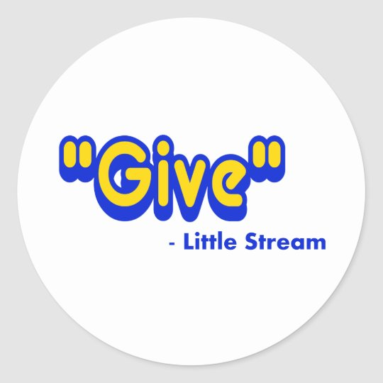 """Give"" Said The Little Stream Classic Round Sticker"