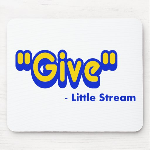 """""""Give"""" Said The Little Stream Mousepads"""