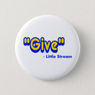 """""""Give"""" Said The Little Stream Pinback Button"""