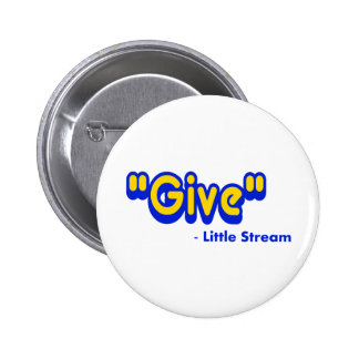 """""""Give"""" Said The Little Stream Pinback Buttons"""