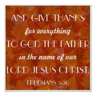 Give Thanks bible verse Ephesians 5:20 Poster