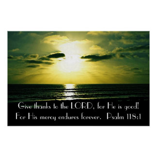 Give thanks to the Lord bible verse Psalm 118:1 Poster