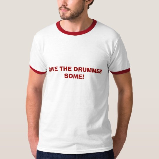 GIVE THE DRUMMER SOME! T-Shirt