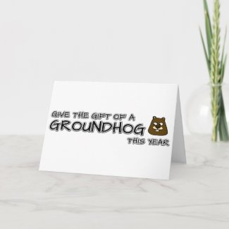 Give the gift of a Groundhog this year Card