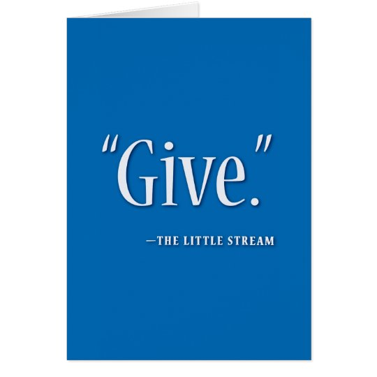 """Give."" -the little stream. Card"