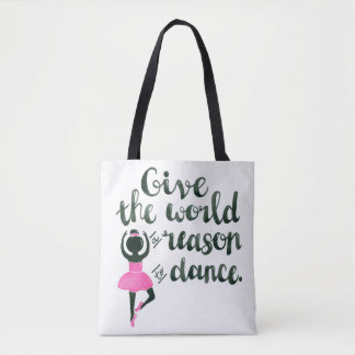Give the World A Reason To Dance Tote