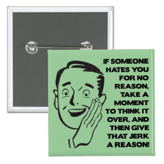 Give Them A Reason Funny Button Badge