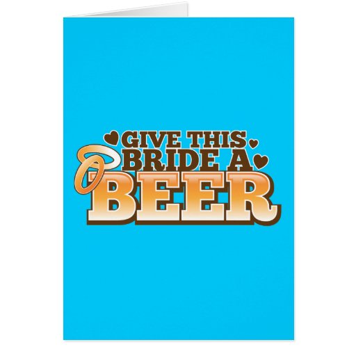 GIVE THIS BRIDE A BEER Beer Shop design Greeting Card