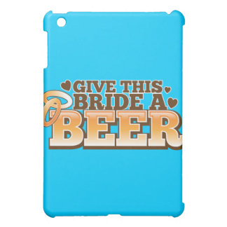GIVE THIS BRIDE A BEER Beer Shop design Case For The iPad Mini