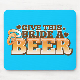 GIVE THIS BRIDE A BEER Beer Shop design Mouse Pad