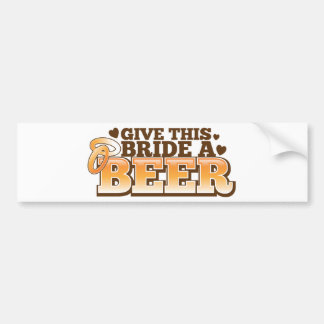 Give this BRIDE a Beer ND Bumper Sticker