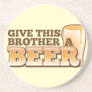 Give this brother a BEER! Sandstone Coaster