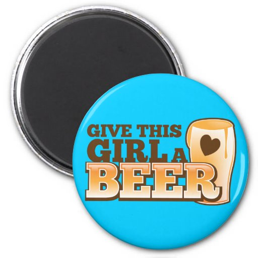 GIVE THIS GIRL A BEER design from The Beer Shop Refrigerator Magnets