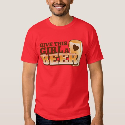 GIVE THIS GIRL A BEER design from The Beer Shop T-shirts