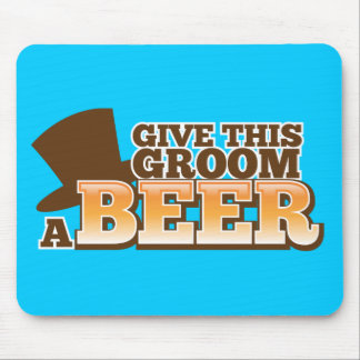 GIVE THIS GROOM A BEER wedding marriage beer Mouse Pad